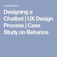 Designing a Chatbot | UX Design Process | Case Study on Behance