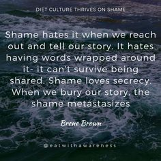 Diet culture thrives on shame. Shame about your body, about how you eat, about how you see yourself. Ready to 'wrap your words' around it and ditch diets for good? Click through for your free get started guide. Shame Quotes, Words Quotes, Wise Words, Sayings, Brene Brown Shame, Connection Quotes, Brene Brown Quotes, Mindfulness Techniques, Psychology Quotes