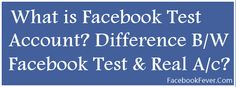 What is #Facebook Test #Account? Difference B/W Fb Test & Real Account? Are you allowed to create Facebook Test Account? Via @FeverFacebook