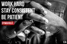 Work Hard, Stay Consistent and Be Patient