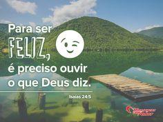 Para ser feliz, é preciso ouvir o que Deus diz. #felicidade #deus #pas #mca #MensagenscomAmor