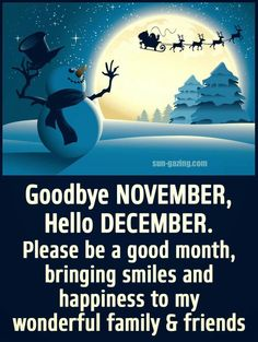 """""""Goodbye November, Hello December. Please be a good month, bringing Smiles and Happiness to my Wonderful Family & Friends."""
