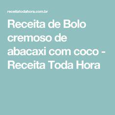 Receita de Bolo cremoso de abacaxi com coco - Receita Toda Hora