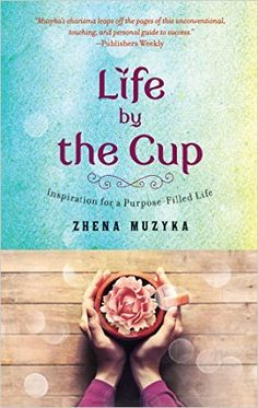 Life by the Cup: Inspiration for a Purpose-Filled Life (English Edition) eBook: Zhena Muzyka: Amazon.it: Kindle Store