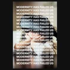 Modernity has failed us. The 1975 Lyrics, The 1975 Concert, The 1975 Wallpaper, Iphone Wallpaper, Everybody Talks, The Entire Universe, Favorite Words, Consumerism, Loving Someone