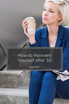 'How I Reinvented Myself After 30′ http://www.levo.com Career Advice, Career Tips