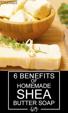 6 Amazing Benefits Of Homemade Shea Butter Soap : But what's so different in some women that make them so soft and radiant? If you are looking for the secret to such feathery touch softness, its Shea butter!