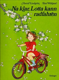 "Astrid #Lindgren - ""Na klar, Lotta kann radfahren"" - Illustrationen von Ilon Wikland - Oetinger"