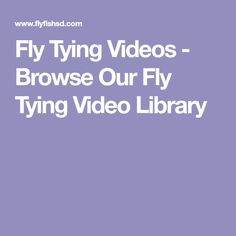 Fly Tying Videos - Browse Our Fly Tying Video Library