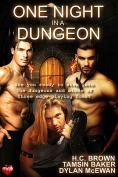 Are you ready to step into the dungeons and minds of three edge-playing Doms? One Night in a Dungeon by H.C. Brown, Tamsin Baker & Dylan McEwan Genre: Erotic Romance Content/Theme(s): M/M, BDSM, D/s, Ménage, Spanking, M/M/M, Gay, GLBT Release Date: September 30, 2016