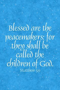 Blessed are the peacemakers for they shall be called the children of God. ~Matthew My grandfathers favorite verse Scripture Verses, Bible Verses Quotes, Bible Scriptures, Faith Quotes, Prayer Verses, Biblical Quotes, Prayer Quotes, Be My Hero, We Are The World
