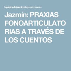 Jazmín: PRAXIAS FONOARTICULATORIAS A TRAVÉS DE LOS CUENTOS