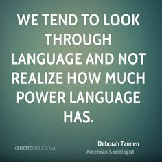 Deborah Tannen Quotes - We tend to look through language and not realize how much power language has. Weight Gain Meal Plan, Healthy Weight Gain, Healthy Recipes For Weight Loss, Intj, True Quotes About Life, Life Quotes, Video Love, Language Quotes, Learning Quotes
