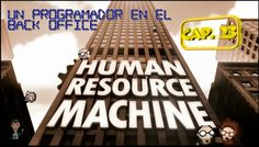 Human Resource Machine - Año 40 - Cap 23