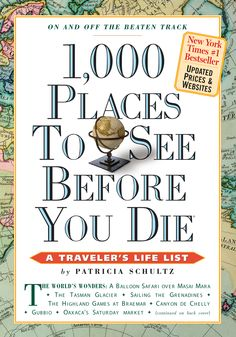 """1.000 Places To See Before You Die ~ Patricia Schultz. """"To travel is to live""""   H. C. Andersen"""