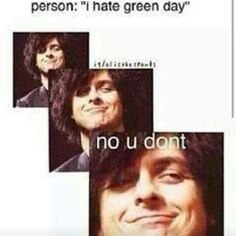 Even people that don't like Green Day like Green Day a little bit. It's impossible to not like Green Day.