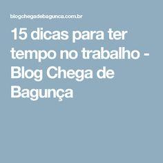 15 dicas para ter tempo no trabalho - Blog Chega de Bagunça