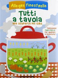 Libri per bambini sull'alimentazione- Insegnare l'educazione alimentare per mangiare sano - Tutti a tavola alla scoperta del cibo. Allegre finestrelle - De Agostini