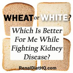 Should I Eat Whole Wheat Bread On A Kidney Diet? You may have heard not to eat whole wheat bread on a kidney diet, especially on dialysis or as you get closer to stage 5 kidney disease. Many parts of the kidney diet are confusing, and you have hea...