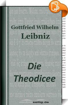 """Die Theodicee    :  Nach der Monadologie von Gottfried Wilhelm Leibniz gibt es eine unendliche Anzahl möglicher Welten. Von diesen hat Gott nur eine geschaffen, nämlich die vollkommenste, """"die beste aller möglichen Welten"""". Leibniz argumentierte: Gottes unendliche Weisheit lasse ihn die beste unter allen möglichen Welten herausfinden, seine unendliche Güte lasse ihn diese beste Welt auswählen, und seine Allmacht lasse ihn diese beste Welt hervorbringen. Folglich müsse die Welt, die Got..."""