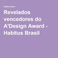 Revelados vencedores do A'Design Award - Habitus Brasil