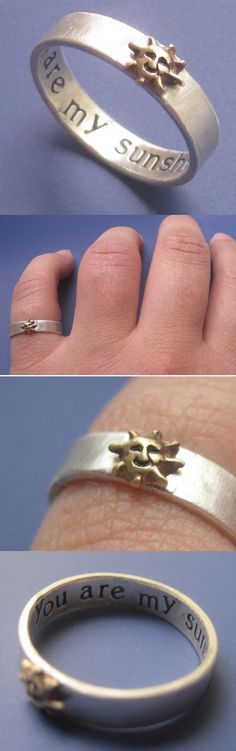 You are my sunshine, my only sunshine!  You make me happy when worn everyday as a treasured ring.  Custom made in any size