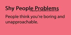 Shy People Problems: People think you're boring and unnaproachable Shy People Problems, Girl Problems, True Quotes, Funny Quotes, Quiet People, Introvert Problems, Shy Girls, It Goes On, Social Anxiety