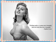 """Nothing makes a women more beautiful than the belief that she is beautiful""- Sophia Loren Brigitte Bardot, She Is Beautiful Quotes, She Was Beautiful, Beautiful Women, Marlene Dietrich, Sophia Loren Quotes, Cannes, Marilyn Monroe, Greta"