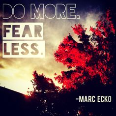 Do more, fear less - Marc Ecko #quote