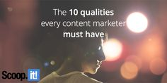 Discover 10 qualities every content marketer must have in order to be more conducive to high-quality content