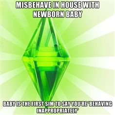 Sims - misbehave in house with newborn baby baby is the first sim to say you're 'behaving inappropriately'