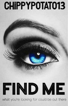 Find Me (on Wattpad) http://my.w.tt/UiNb/oCcEcNYKnE #Teen Fiction #amwriting #wattpad