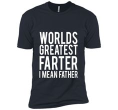 BestFamily - Worlds Greatest Farter I Mean Father T-Shirts t-shirt