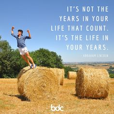 """Quote of the day: """"It's not the years in your life that count. It's the life in your years."""" -Abraham Lincoln"""