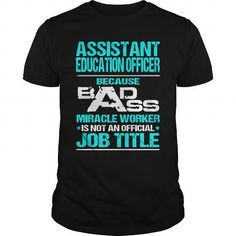 ASSISTANT EDUCATION OFFICER Because BADASS Miracle Worker Isn't An Official Job Title T Shirts, Hoodies. Get it here ==► https://www.sunfrog.com/LifeStyle/ASSISTANT-EDUCATION-OFFICER--BADASS-T3-Black-Guys.html?41382