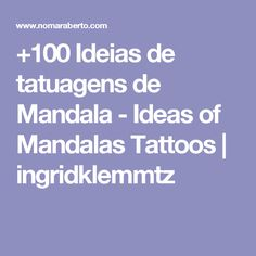 +100 Ideias de tatuagens de Mandala - Ideas of Mandalas Tattoos | ingridklemmtz