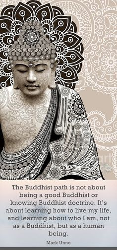 ... learning how to LIVE my life and living life not as a Buddhist but as WHO I AM.  •♥•