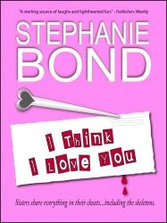 I THINK I LOVE YOU Stephanie Bond Romantic Suspense