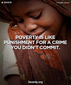 """Poverty is like punishment for a crime you didn't commit."" What's Sevenly? http://svnly.org/PinLink"
