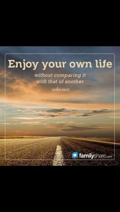 Enjoy YOUR life WITHOUT comparrison