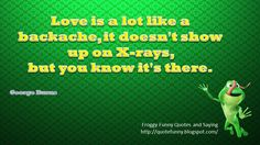 FROGGY FUNNY QUOTES AND SAYINGS: Love is a Lot Like a Backache