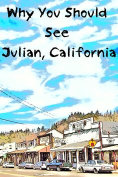 Julian is an easy day trip from San Diego. Here's why you should go see it - and when.