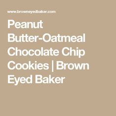 Peanut Butter-Oatmeal Chocolate Chip Cookies | Brown Eyed Baker
