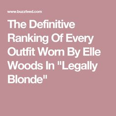 "The Definitive Ranking Of Every Outfit Worn By Elle Woods In ""Legally Blonde"""
