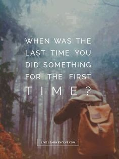 """Inspirational words: When Was The Last Time You…? inspirational words of motivation """"When Was The Last Time You Did Something For The First Time. Amazing Quotes, Great Quotes, Quotes To Live By, Fabulous Quotes, Motivational Quotes, Inspirational Quotes, Quotes Quotes, Positive Quotes, Hot Quotes"""