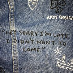 Hey Sorry I'm Late I Didn't Want To Come | Denim Embroidery | Quote Embroidery | Embroidered Jeans | Doodles