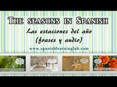 The seasons in Spanish (audio examples + tips) -- Las estaciones. This video is related to the seasons in Spanish. It includes a few common expressions and the seasons (las estaciones) for tropical countries too. :)
