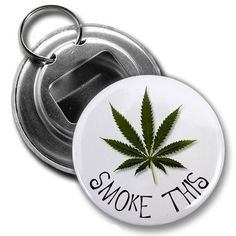 SMOKE THIS Marijuana Pot Leaf 2.25 inch Button Style Bottle Opener by Creative Clam. $4.25. This 2.25 inch Button Style Bottle Opener with Key Ring makes a great gift for yourself or someone you know. ~ This artwork can also be featured on some or all of the following products offered by Creative Clam ~ Coffee Mugs | License Plates | Patches | Ornaments | Earrings | Key Chains | Fridge Magnets | Buttons | Pocket Mirrors | Dog Tags | Shoe Tags | Pendants | Zipper Pulls | Band...