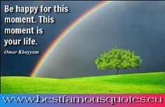 Quotes about Happiness : QUOTATION - Image : Quotes Of the day - Description Be happy for this moment. This moment is your life. - Omar Khayyam Sharing is This Is Us Quotes, Good Life Quotes, Wisdom Quotes, Happy Quotes, Quote Of The Day, Happiness Quotes, Moment Quotes, Finding Happiness, Happy Sayings
