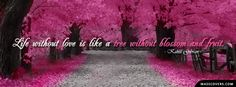 FB Cover - Unique Covers For FB Timeline: Life without love is like a tree without blossom and fruit. - Kahlil Gibran FB Cover